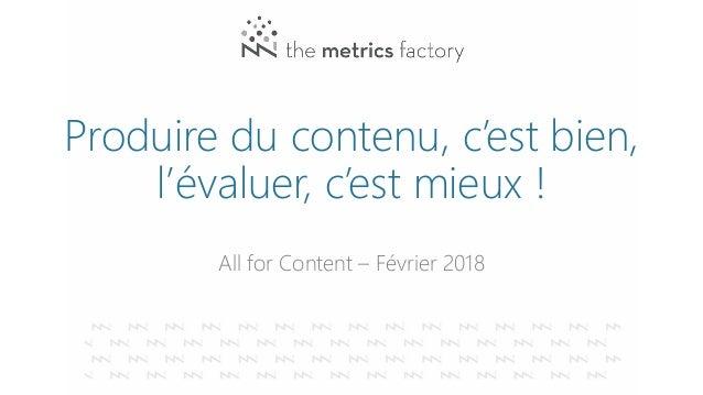 Produire du contenu, c'est bien, l'évaluer, c'est mieux ! All for Content – Février 2018