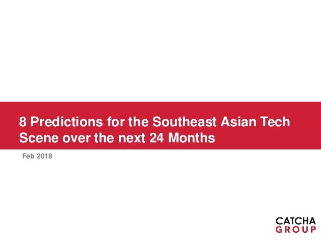 8 Predictions for the Southeast Asian Tech Scene over the next 24 Months Feb 2018