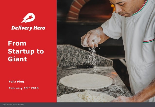 1Delivery Hero AG. Company Presentation. From Startup to Giant Felix Plog February 13th 2018