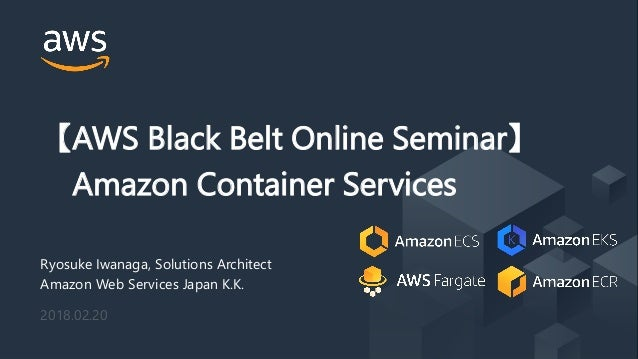 © 2018, Amazon Web Services, Inc. or its Affiliates. All rights reserved. 【AWS Black Belt Online Seminar】 Amazon Container...