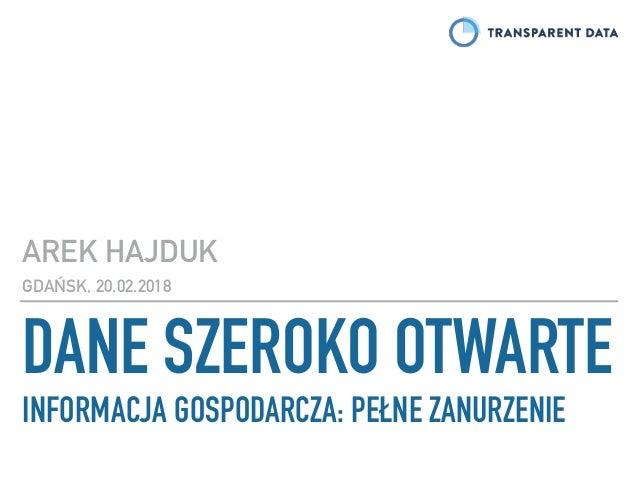 DANE SZEROKO OTWARTE INFORMACJA GOSPODARCZA: PEŁNE ZANURZENIE AREK HAJDUK GDAŃSK, 20.02.2018