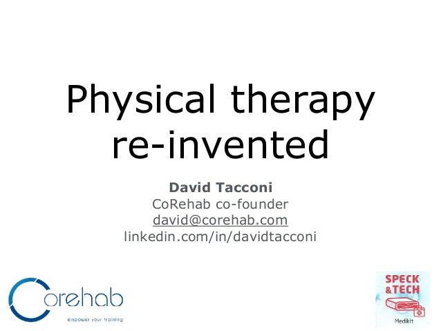 Physical therapy re-invented David Tacconi CoRehab co-founder david@corehab.com linkedin.com/in/davidtacconi