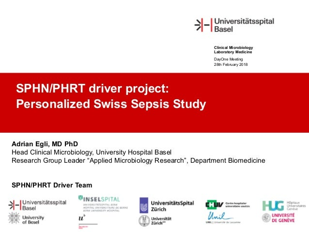 SPHN/PHRT driver project: Personalized Swiss Sepsis Study DayOne Meeting 28th February 2018 Clinical Microbiology Laborato...