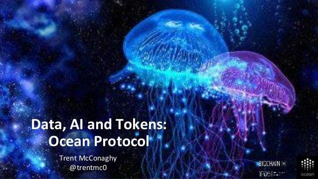 Trent McConaghy @trentmc0 Data, AI and Tokens: Ocean Protocol