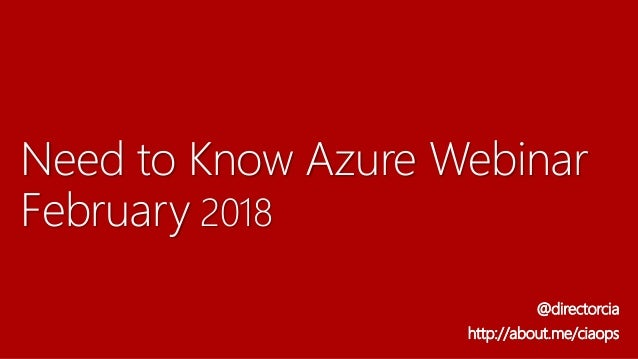 Need to Know Azure Webinar February 2018 @directorcia http://about.me/ciaops