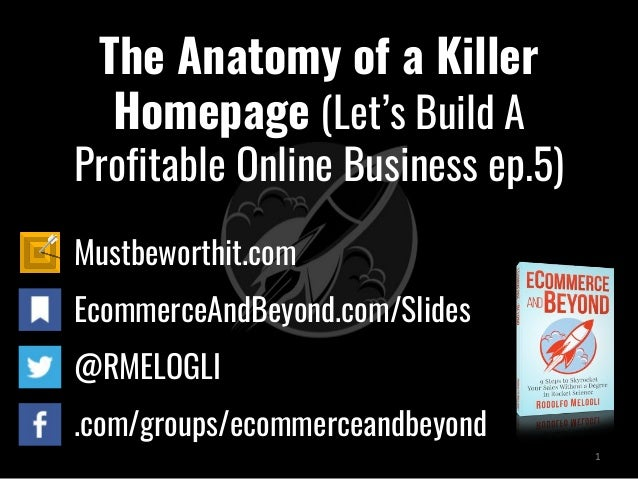 The Anatomy of a Killer Homepage (Let's Build A Profitable Online Business ep.5) Mustbeworthit.com EcommerceAndBeyond.com/...
