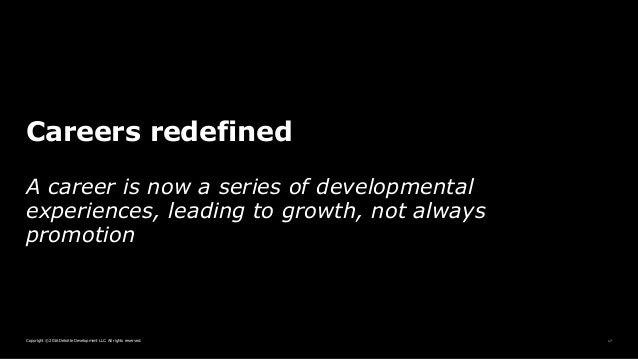 17Copyright © 2016 Deloitte Development LLC. All rights reserved. Careers redefined A career is now a series of developmen...
