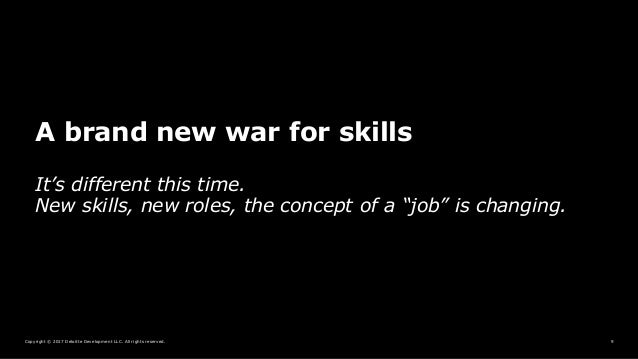 Copyright © 2017 Deloitte Development LLC. All rights reserved. 9 A brand new war for skills It's different this time. New...