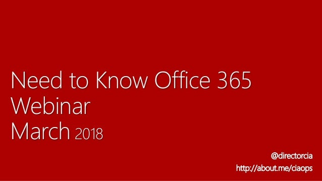Need to Know Office 365 Webinar March 2018 @directorcia http://about.me/ciaops