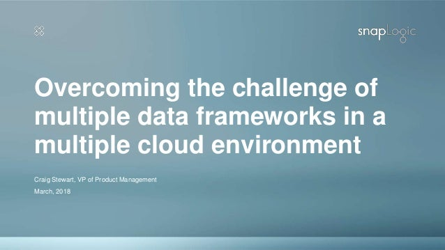 Overcoming the challenge of multiple data frameworks in a multiple cloud environment Craig Stewart, VP of Product Manageme...