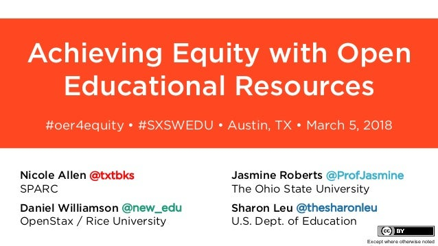 Achieving Equity with Open Educational Resources #oer4equity • #SXSWEDU • Austin, TX • March 5, 2018 Nicole Allen @txtbks ...