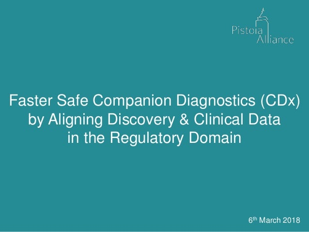 Faster Safe Companion Diagnostics (CDx) by Aligning Discovery & Clinical Data in the Regulatory Domain 6th March 2018