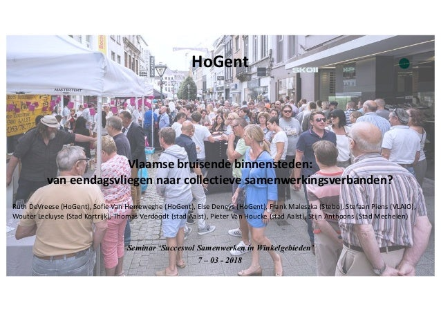 11HoGent Vlaamse bruisende binnensteden: vaneendagsvliegen naar collectieve samenwerkingsverbanden? Seminar 'Succesvol ...