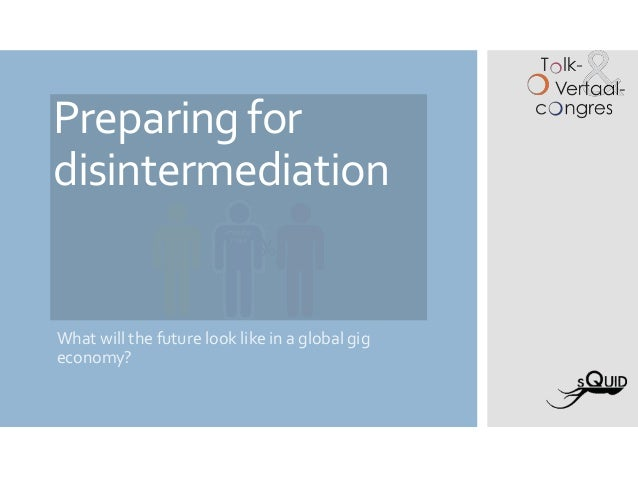 Preparing for disintermediation What will the future look like in a global gig economy?