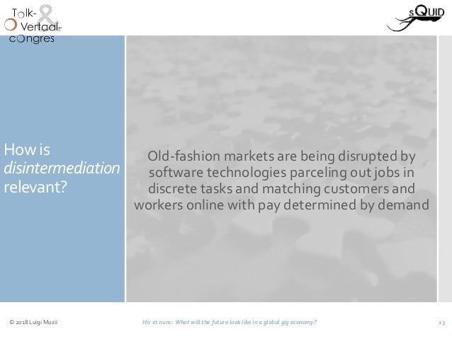 How is disintermediation relevant? Old-fashion markets are being disrupted by software technologies parceling out jobs in ...