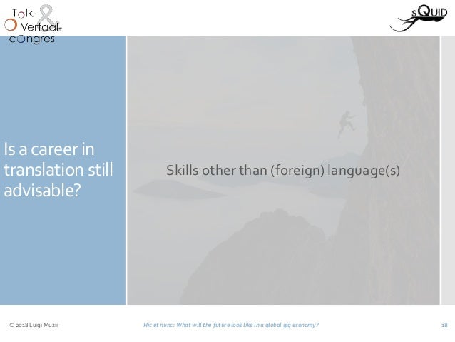 Is a career in translation still advisable? Skills other than (foreign) language(s) © 2018 Luigi Muzii Hic et nunc: What w...