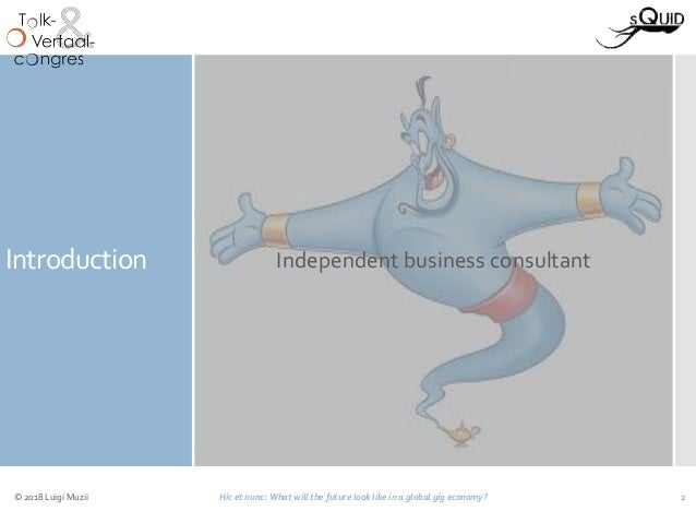 Introduction Independent business consultant © 2018 Luigi Muzii Hic et nunc: What will the future look like in a global gi...