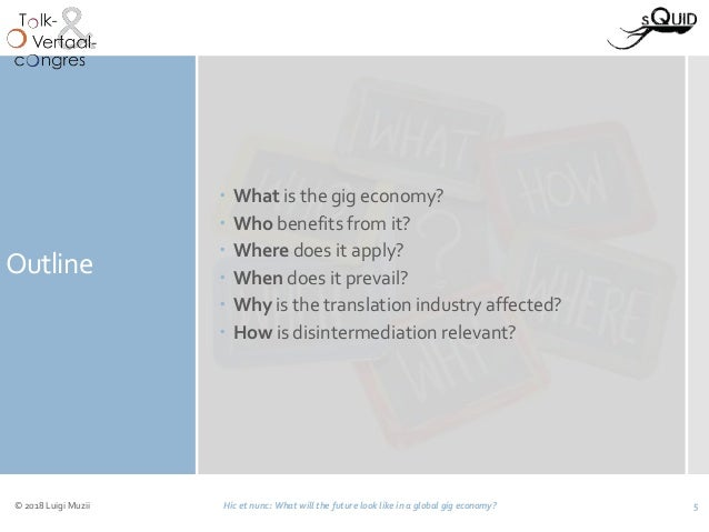 Outline  What is the gig economy?  Who benefits from it?  Where does it apply?  When does it prevail?  Why is the tra...