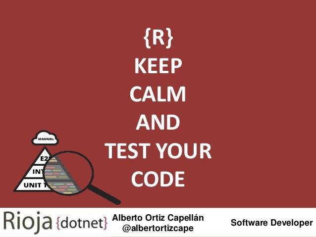 {R} KEEP CALM AND TEST YOUR CODE Alberto Ortiz Capellán @albertortizcape Software Developer