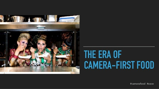 THE ERA OF CAMERA-FIRST FOOD #camerafood #sxsw