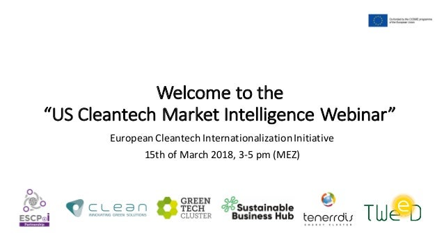 "Welcome	to	the	 ""US	Cleantech	Market	Intelligence	Webinar"" European	Cleantech InternationalizationInitiative	 15th	of Marc..."