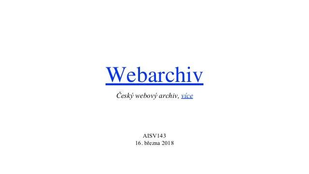 Webarchiv Český webový archiv, více AISV143 16. března 2018