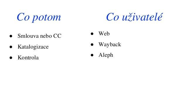 ● Smlouva nebo CC ● Katalogizace ● Kontrola ● Web ● Wayback ● Aleph Co potom Co uživatelé