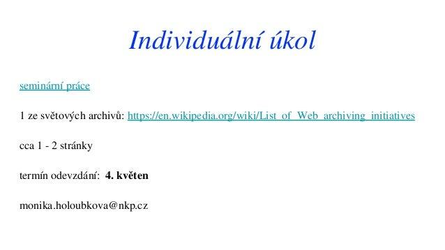 Individuální úkol seminární práce 1 ze světových archivů: https://en.wikipedia.org/wiki/List_of_Web_archiving_initiatives ...