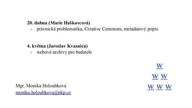 Mgr. Monika Holoubková monika.holoubkova@nkp.cz 20. dubna (Marie Haškovcová) - právnická problematika, Creative Commons, m...