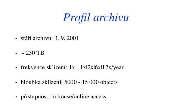 Profil archivu • stáří archivu: 3. 9. 2001 • ~ 250 TB • frekvence sklízení: 1x - 1x|2x|6x|12x/year • hloubka sklízení: 500...