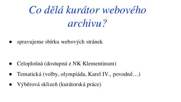 ● spravujeme sbírku webových stránek ● Celoplošná (dostupná z NK Klementinum) ● Tematická (volby, olympiáda, Karel IV., po...