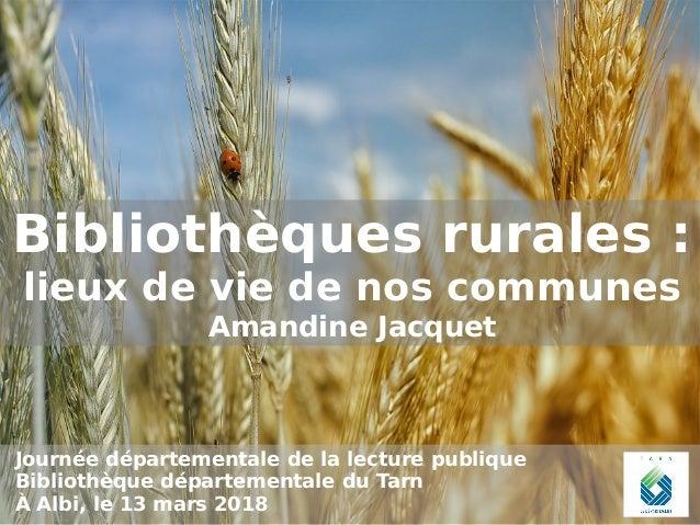 Bibliothèques rurales: lieux de vie de nos communes Amandine Jacquet Journée départementale de la lecture publique Biblio...