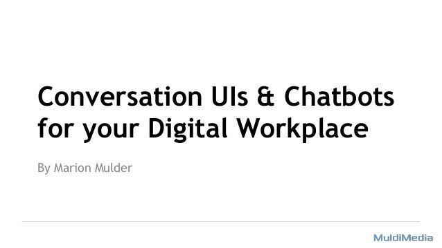 Conversation UIs & Chatbots for your Digital Workplace By Marion Mulder