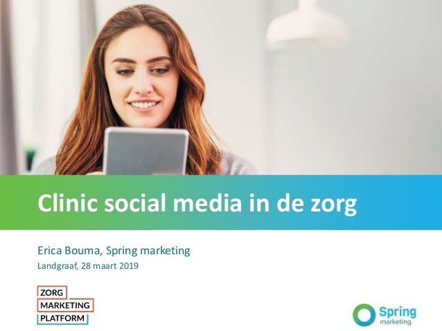 Clinic social media in de zorg Erica Bouma, Spring marketing Landgraaf, 28 maart 2019