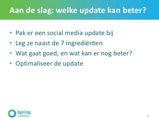 Aan de slag: welke update kan beter? • Pak er een social media update bij • Leg ze naast de 7 ingrediënten • Wat gaat goed...