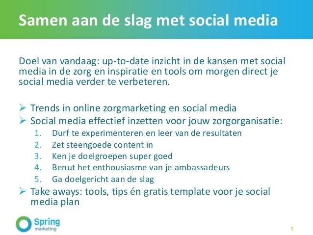 Samen aan de slag met social media Doel van vandaag: up-to-date inzicht in de kansen met social media in de zorg en inspir...