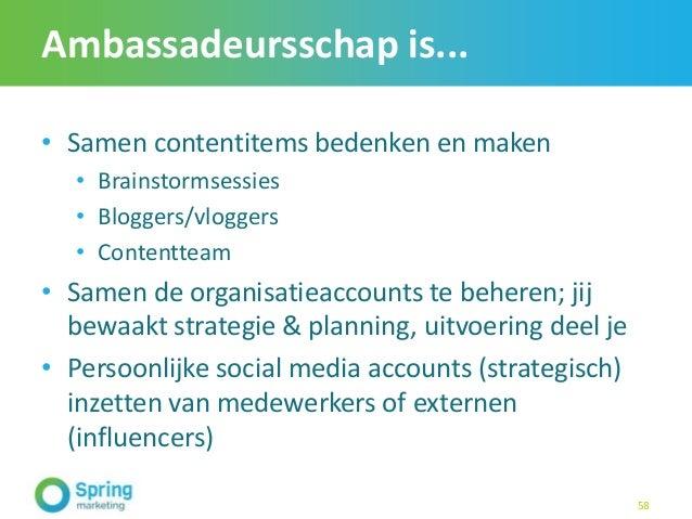 Ambassadeursschap is... • Samen contentitems bedenken en maken • Brainstormsessies • Bloggers/vloggers • Contentteam • Sam...