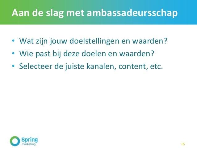 Aan de slag met ambassadeursschap • Wat zijn jouw doelstellingen en waarden? • Wie past bij deze doelen en waarden? • Sele...