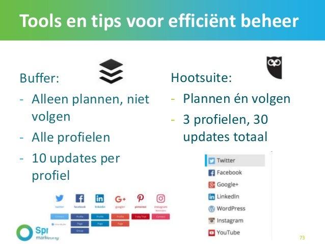 Tools en tips voor efficiënt beheer Buffer: - Alleen plannen, niet volgen - Alle profielen - 10 updates per profiel 73 Hoo...