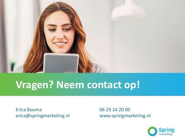 Vragen? Neem contact op! Erica Bouma erica@springmarketing.nl 06 29 14 20 00 www.springmarketing.nl