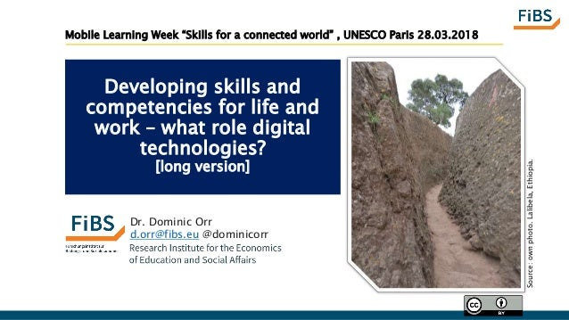 Developing skills and competencies for life and work – what role digital technologies? [long version] Dr. Dominic Orr d.or...