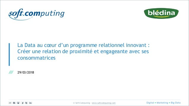 © Soft Computing – www.softcomputing.com La Data au cœur d'un programme relationnel innovant : Créer une relation de proxi...