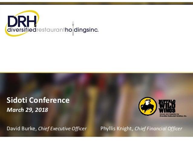 SidotiConference March29,2018 DavidBurke,ChiefExecutiveOfficer PhyllisKnight,ChiefFinancialOfficer