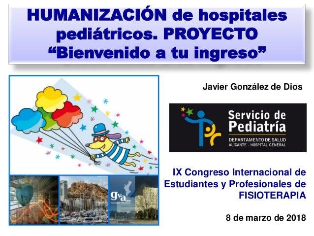 """HUMANIZACIÓN de hospitales pediátricos. PROYECTO """"Bienvenido a tu ingreso"""" IX Congreso Internacional de Estudiantes y Prof..."""