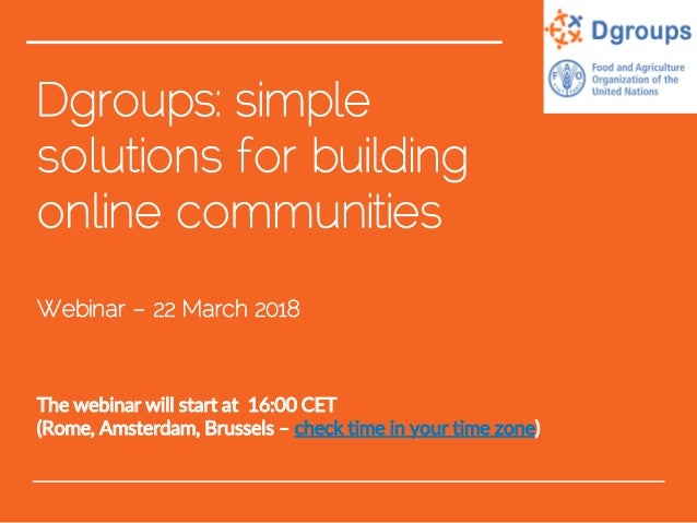 Dgroups: simple solutions for building online communities Webinar – 22 March 2018 The webinar will start at 16:00 CET (Rom...