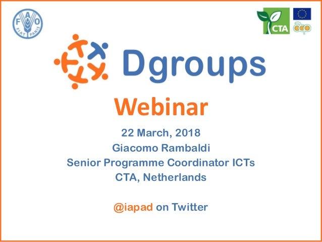 Webinar 22 March, 2018 Giacomo Rambaldi Senior Programme Coordinator ICTs CTA, Netherlands @iapad on Twitter