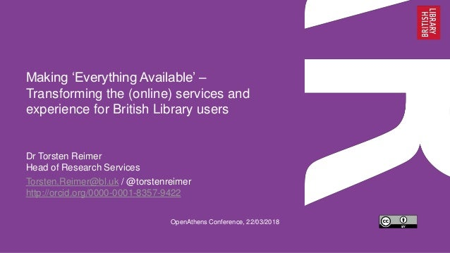 Making 'Everything Available' – Transforming the (online) services and experience for British Library users Dr Torsten Rei...