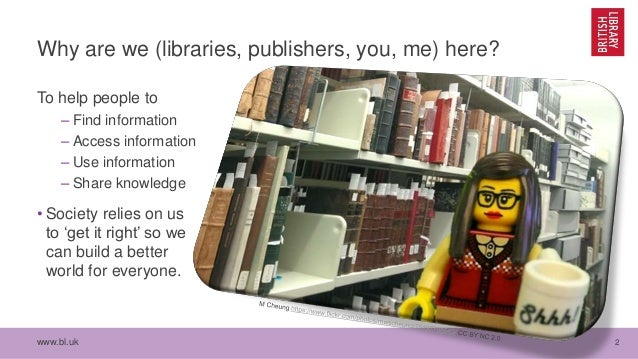 www.bl.uk 2 Why are we (libraries, publishers, you, me) here? To help people to – Find information – Access information – ...
