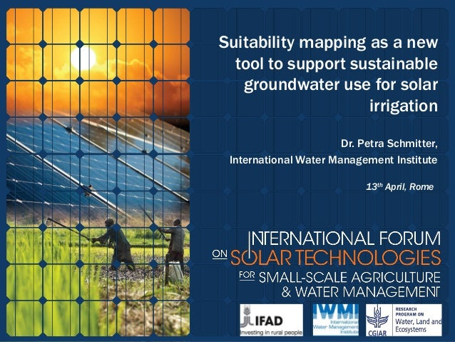 Suitability mapping as a new tool to support sustainable groundwater use for solar irrigation Dr. Petra Schmitter, Interna...