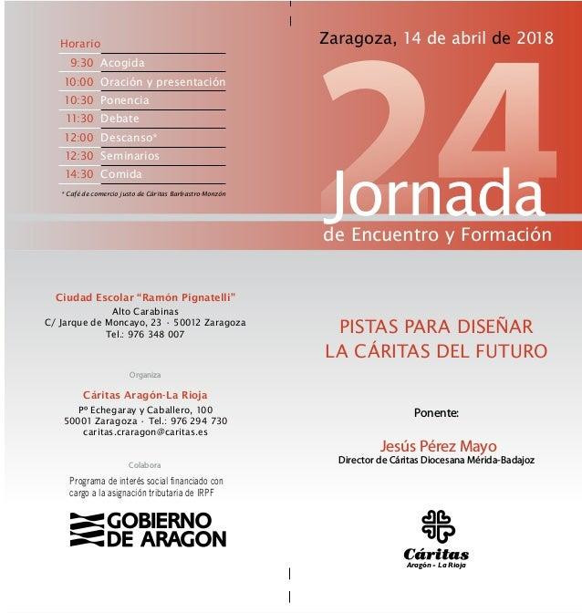 Cáritas Aragón-La Rioja Pº Echegaray y Caballero, 100 50001 Zaragoza • Tel.: 976 294 730 caritas.craragon@caritas.es Organ...
